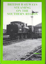 British Railways Steaming on the Southern Regon Volume 2