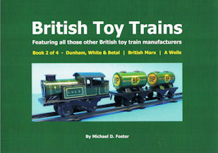 British Toy Trains - Featuring all those other British toy train manufacturers. Book 2 of 4 - Dunham, White & Betal, British Marx, A. Wells